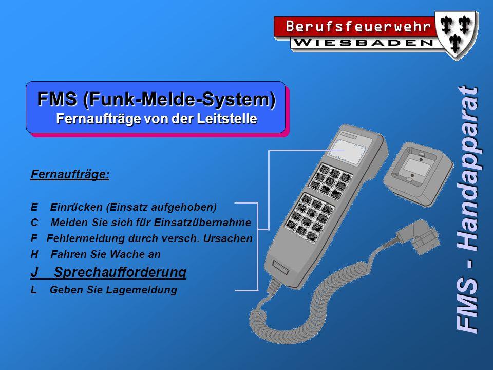 FMS (Funk-Melde-System) Fernaufträge von der Leitstelle FMS - Handapparat Fernaufträge: E Einrücken (Einsatz aufgehoben) C Melden Sie sich für Einsatz