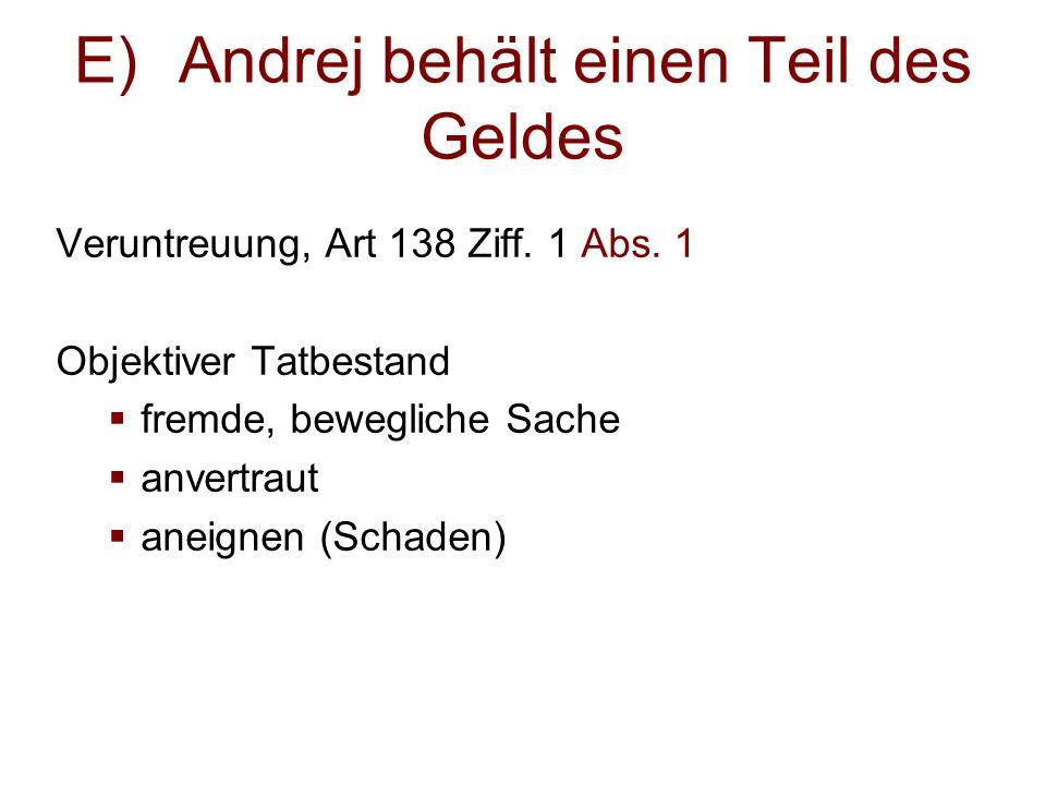 E)Andrej behält einen Teil des Geldes Veruntreuung, Art 138 Ziff.