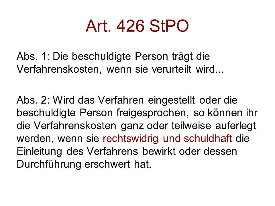 Art. 426 StPO Abs. 1: Die beschuldigte Person trägt die Verfahrenskosten, wenn sie verurteilt wird... Abs. 2: Wird das Verfahren eingestellt oder die