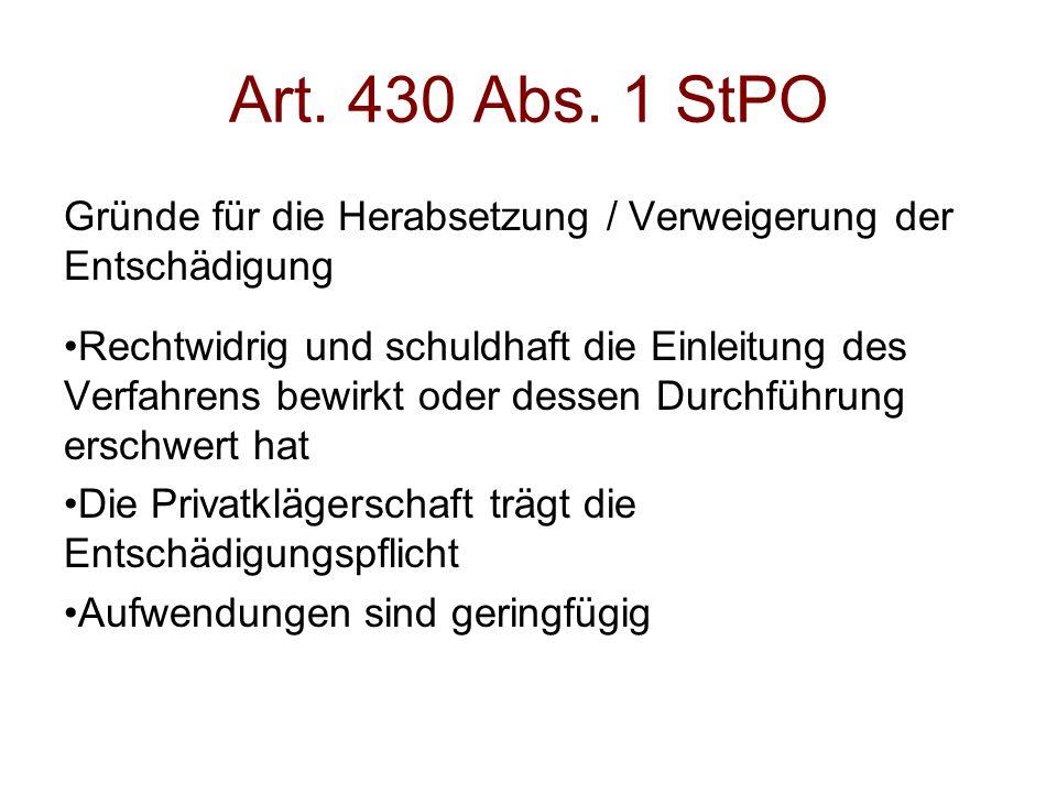 Art. 430 Abs. 1 StPO Gründe für die Herabsetzung / Verweigerung der Entschädigung Rechtwidrig und schuldhaft die Einleitung des Verfahrens bewirkt ode