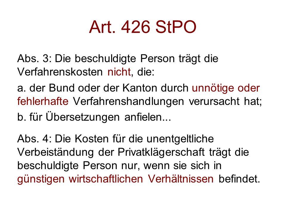 Art. 426 StPO Abs. 3: Die beschuldigte Person trägt die Verfahrenskosten nicht, die: a.