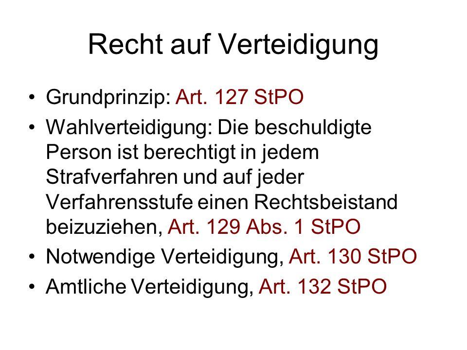 Recht auf Verteidigung Grundprinzip: Art. 127 StPO Wahlverteidigung: Die beschuldigte Person ist berechtigt in jedem Strafverfahren und auf jeder Verf