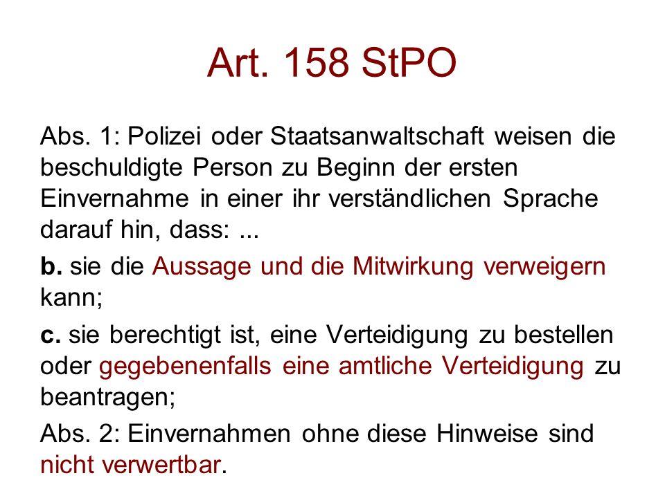 Art. 158 StPO Abs. 1: Polizei oder Staatsanwaltschaft weisen die beschuldigte Person zu Beginn der ersten Einvernahme in einer ihr verständlichen Spra