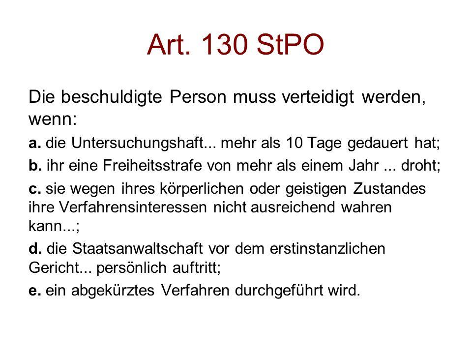 Art. 130 StPO Die beschuldigte Person muss verteidigt werden, wenn: a. die Untersuchungshaft... mehr als 10 Tage gedauert hat; b. ihr eine Freiheitsst