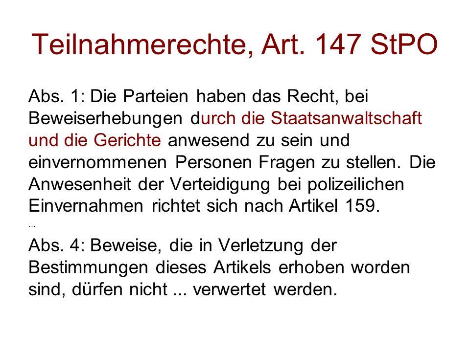 Teilnahmerechte, Art. 147 StPO Abs. 1: Die Parteien haben das Recht, bei Beweiserhebungen durch die Staatsanwaltschaft und die Gerichte anwesend zu se