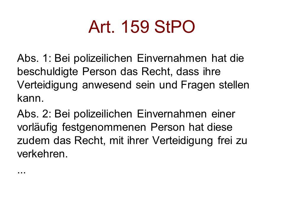 Art. 159 StPO Abs. 1: Bei polizeilichen Einvernahmen hat die beschuldigte Person das Recht, dass ihre Verteidigung anwesend sein und Fragen stellen ka