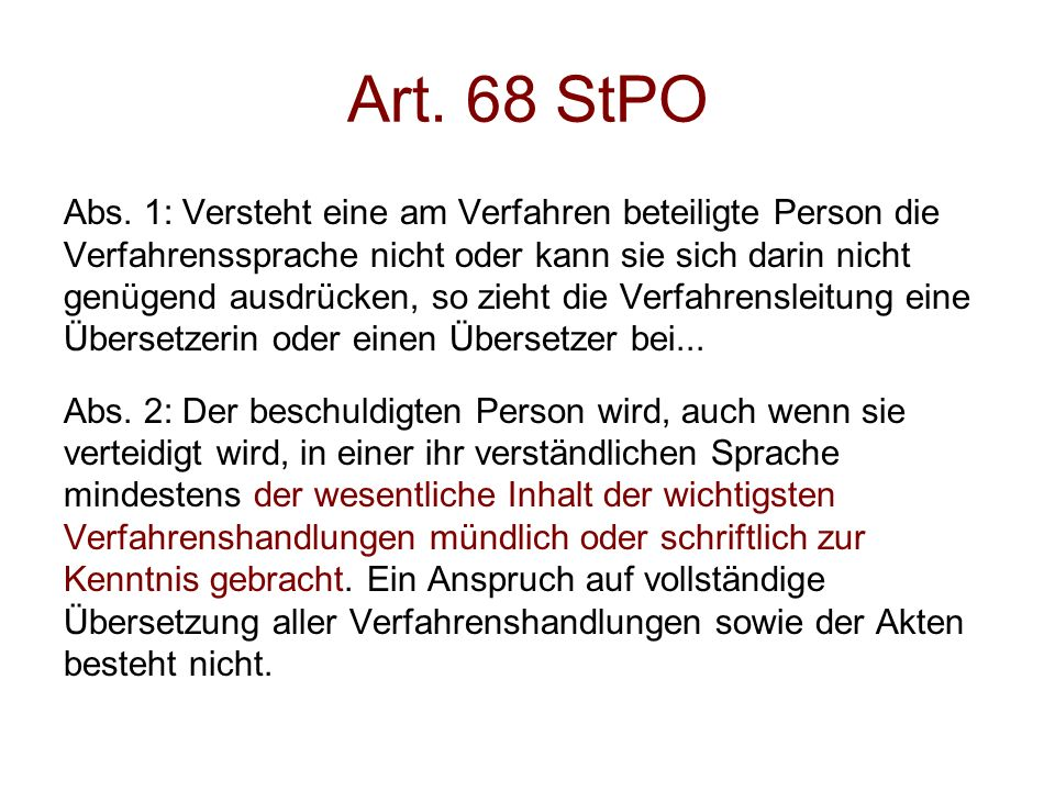 Art. 68 StPO Abs. 1: Versteht eine am Verfahren beteiligte Person die Verfahrenssprache nicht oder kann sie sich darin nicht genügend ausdrücken, so z