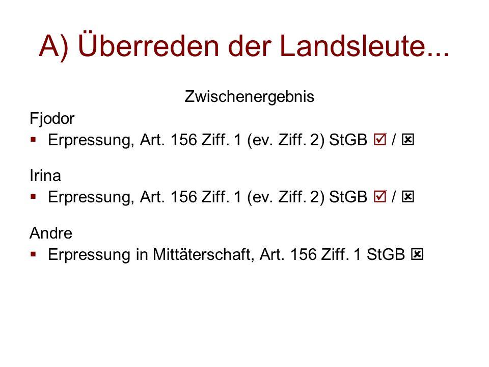 Zwischenergebnis Fjodor  Erpressung, Art. 156 Ziff. 1 (ev. Ziff. 2) StGB  /  Irina  Erpressung, Art. 156 Ziff. 1 (ev. Ziff. 2) StGB  /  Andre 