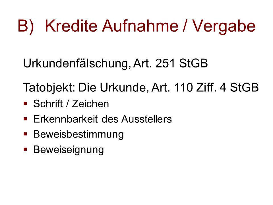 B)Kredite Aufnahme / Vergabe Urkundenfälschung, Art. 251 StGB Tatobjekt: Die Urkunde, Art. 110 Ziff. 4 StGB  Schrift / Zeichen  Erkennbarkeit des Au