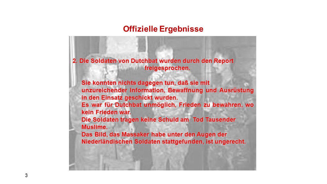 3 Offizielle Ergebnisse 2. Die Soldaten von Dutchbat wurden durch den Report freigesprochen.