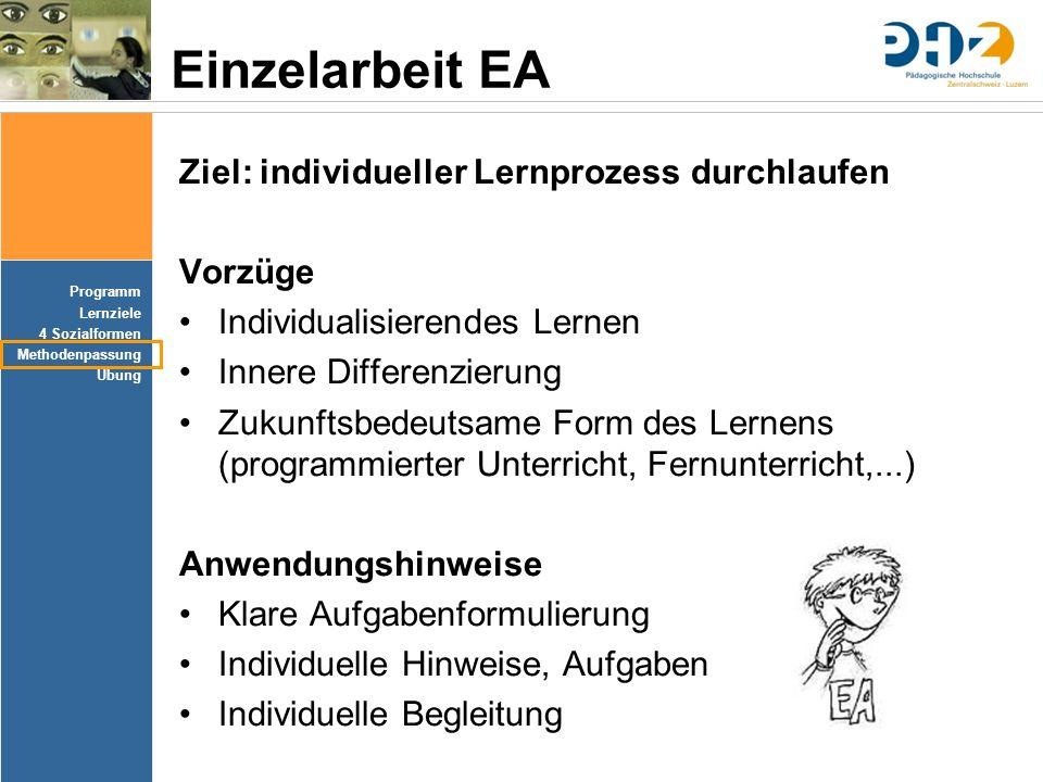Programm Lernziele 4 Sozialformen Methodenpassung Übung Einzelarbeit EA Ziel: individueller Lernprozess durchlaufen Vorzüge Individualisierendes Lerne