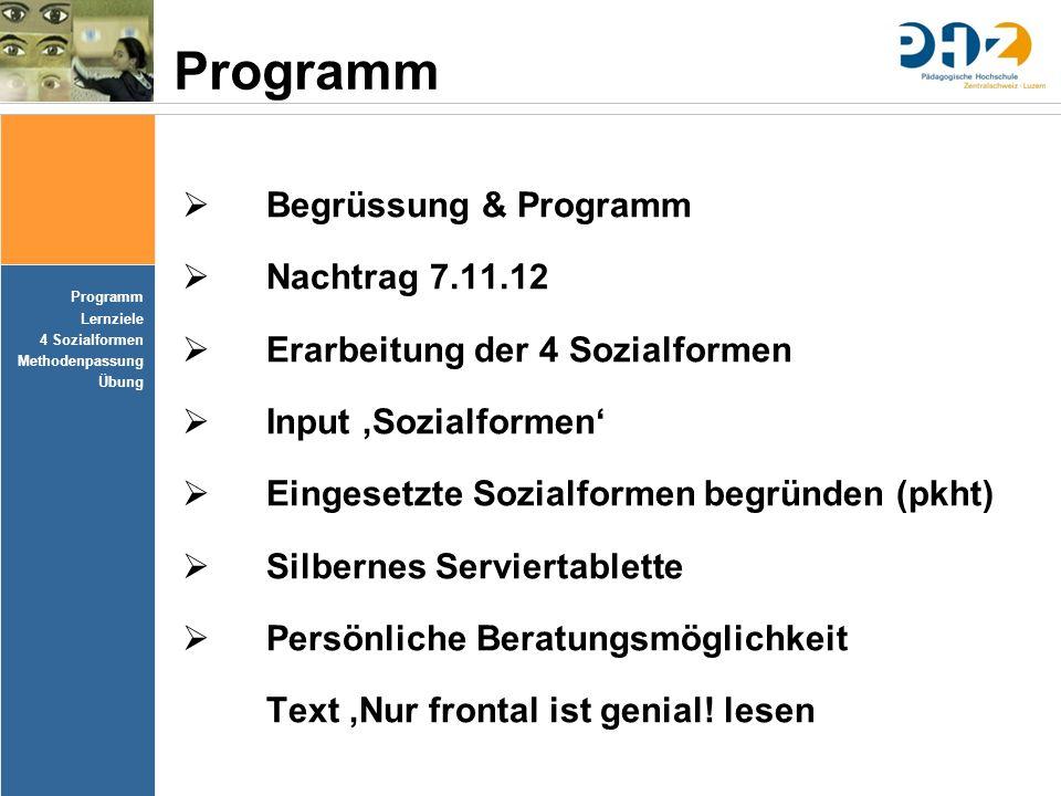 Programm Lernziele 4 Sozialformen Methodenpassung Übung Programm  Begrüssung & Programm  Nachtrag 7.11.12  Erarbeitung der 4 Sozialformen  Input '