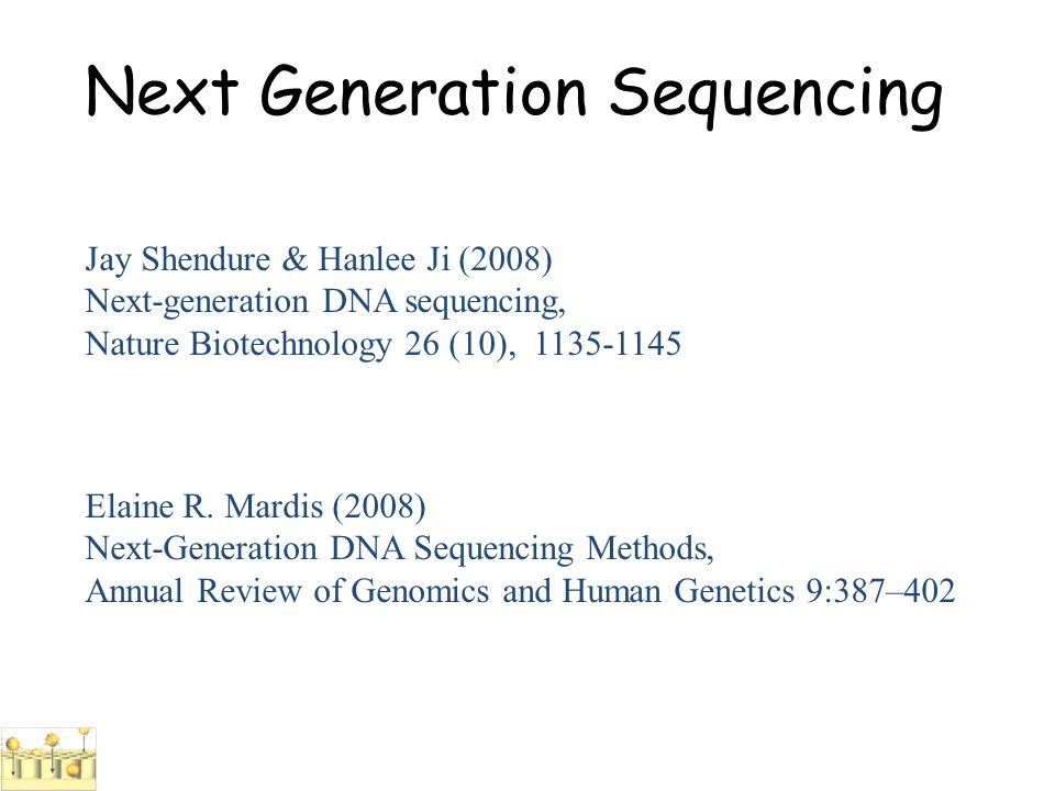 Jay Shendure & Hanlee Ji (2008) Next-generation DNA sequencing, Nature Biotechnology 26 (10), 1135-1145 Next Generation Sequencing Elaine R. Mardis (2