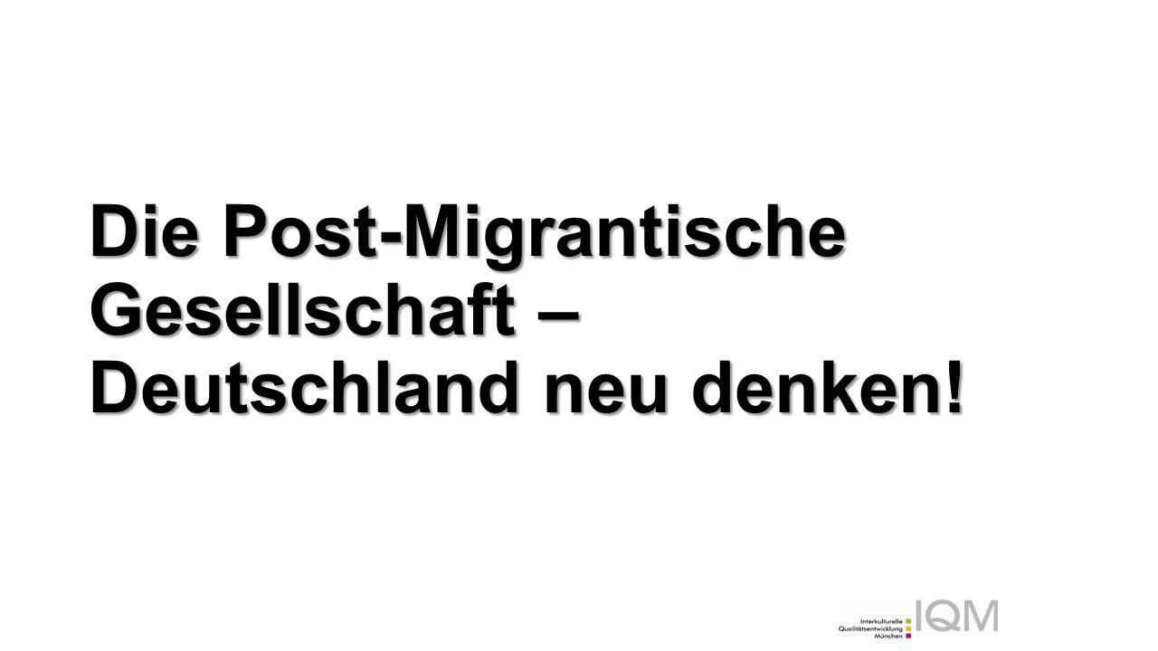 Die Post-Migrantische Gesellschaft – Deutschland neu denken!