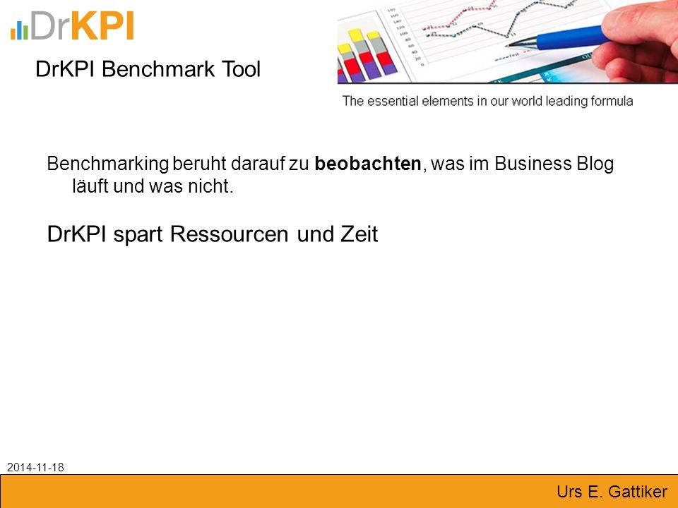 DrKPI Benchmark Tool Benchmarking beruht darauf zu beobachten, was im Business Blog läuft und was nicht. DrKPI spart Ressourcen und Zeit 2014-11-18 Ur