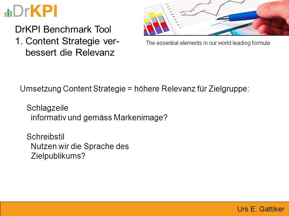 DrKPI Benchmark Tool 1. Content Strategie ver- bessert die Relevanz Umsetzung Content Strategie = höhere Relevanz für Zielgruppe: Schlagzeile informat
