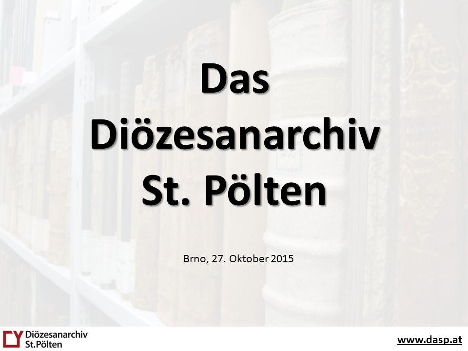 www.dasp.at Das Diözesanarchiv St. Pölten Brno, 27. Oktober 2015