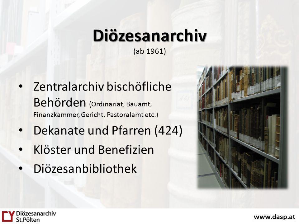 www.dasp.at Diözesanarchiv Diözesanarchiv (ab 1961) Zentralarchiv bischöfliche Behörden (Ordinariat, Bauamt, Finanzkammer, Gericht, Pastoralamt etc.) Dekanate und Pfarren (424) Klöster und Benefizien Diözesanbibliothek