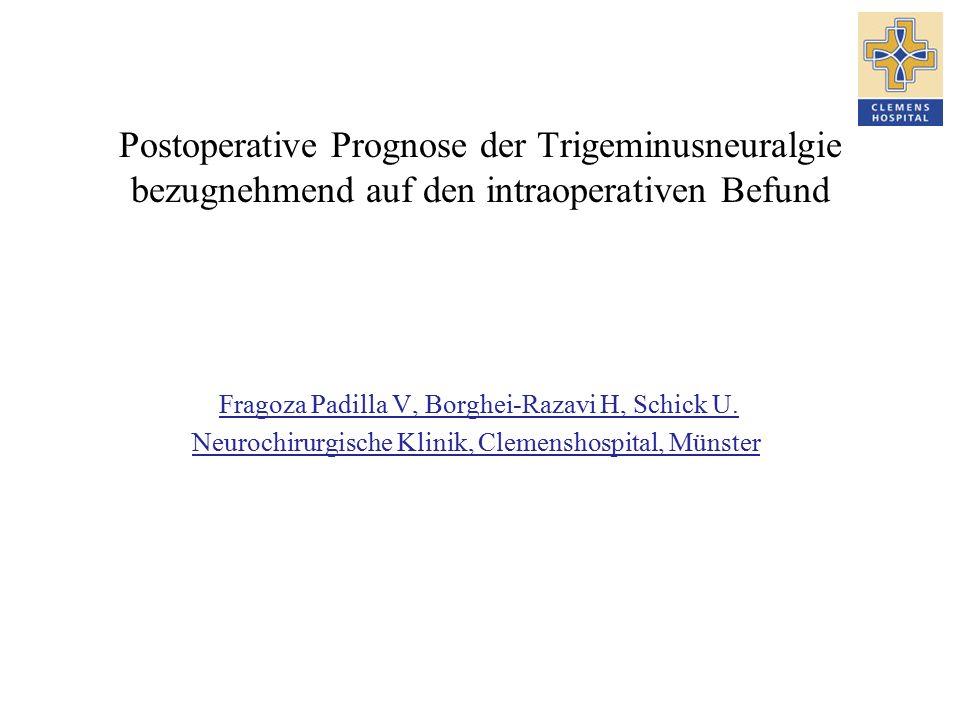 Postoperative Prognose der Trigeminusneuralgie bezugnehmend auf den intraoperativen Befund Fragoza Padilla V, Borghei-Razavi H, Schick U.