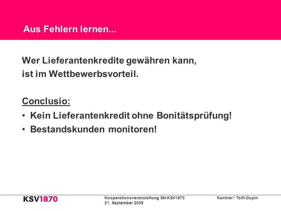 Kooperationsveranstaltung SN-KSV1870 Kantner / Toifl-Dupin 21. September 2009 Aus Fehlern lernen... Wer Lieferantenkredite gewähren kann, ist im Wettb