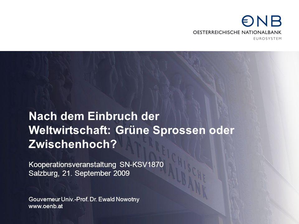 Nach dem Einbruch der Weltwirtschaft: Grüne Sprossen oder Zwischenhoch? Kooperationsveranstaltung SN-KSV1870 Salzburg, 21. September 2009 Gouverneur U