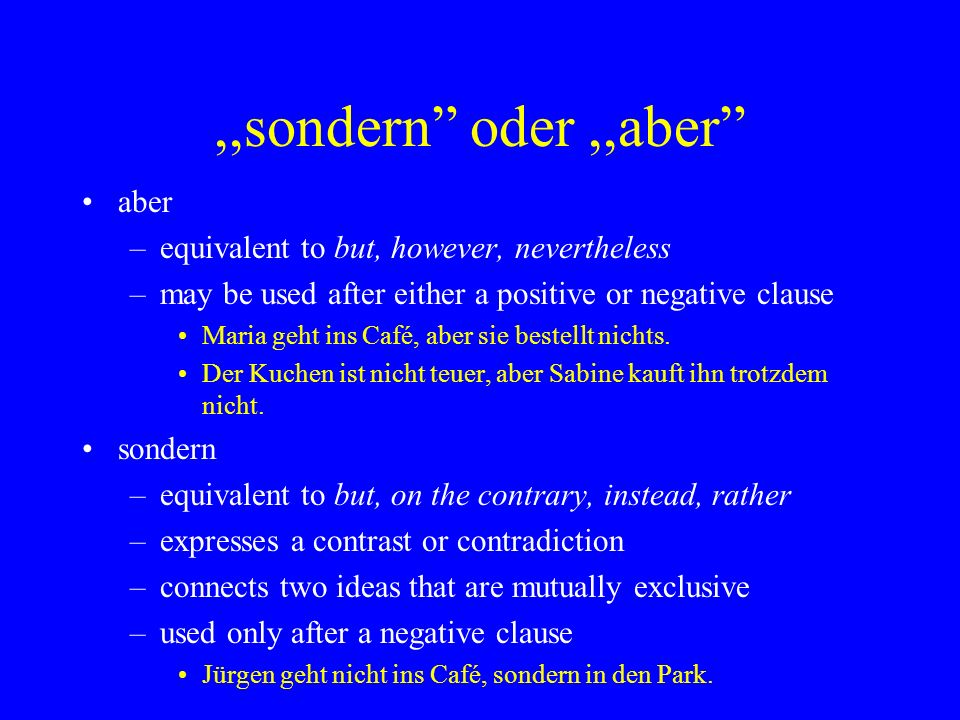 ,,sondern oder,,aber aber –equivalent to but, however, nevertheless –may be used after either a positive or negative clause Maria geht ins Café, aber sie bestellt nichts.
