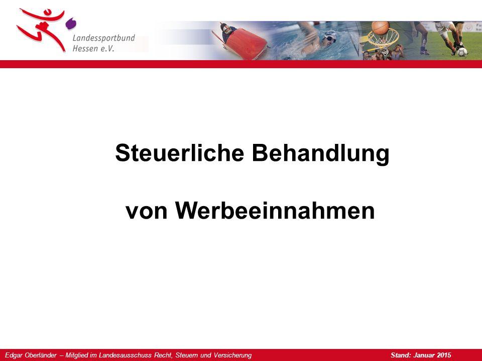 Edgar Oberländer – Mitglied im Landesausschuss Recht, Steuern und Versicherung Stand: Januar 2015 Steuerliche Behandlung von Werbeeinnahmen