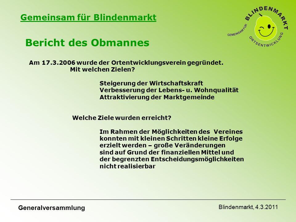 Gemeinsam für Blindenmarkt Bericht des Obmannes Am 17.3.2006 wurde der Ortentwicklungsverein gegründet.