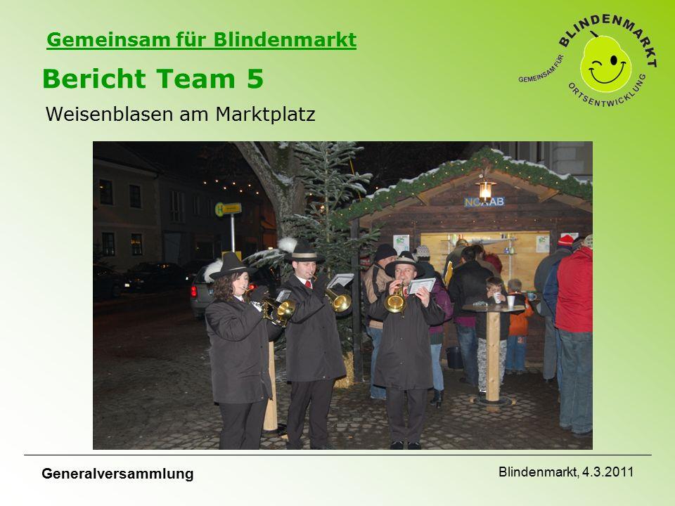 Gemeinsam für Blindenmarkt Bericht Team 5 Weisenblasen am Marktplatz Generalversammlung Blindenmarkt, 4.3.2011