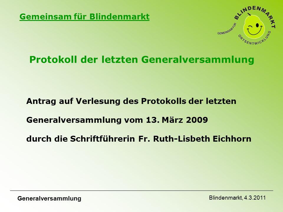 Gemeinsam für Blindenmarkt Generalversammlung Blindenmarkt, 4.3.2011 Antrag auf Verlesung des Protokolls der letzten Generalversammlung vom 13.