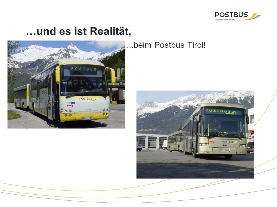 …und es ist Realität,...beim Postbus Tirol!