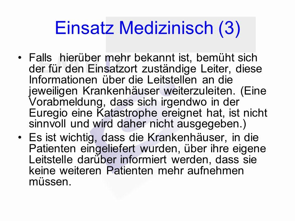 Einsatz Medizinisch (3) Falls hierüber mehr bekannt ist, bemüht sich der für den Einsatzort zuständige Leiter, diese Informationen über die Leitstelle