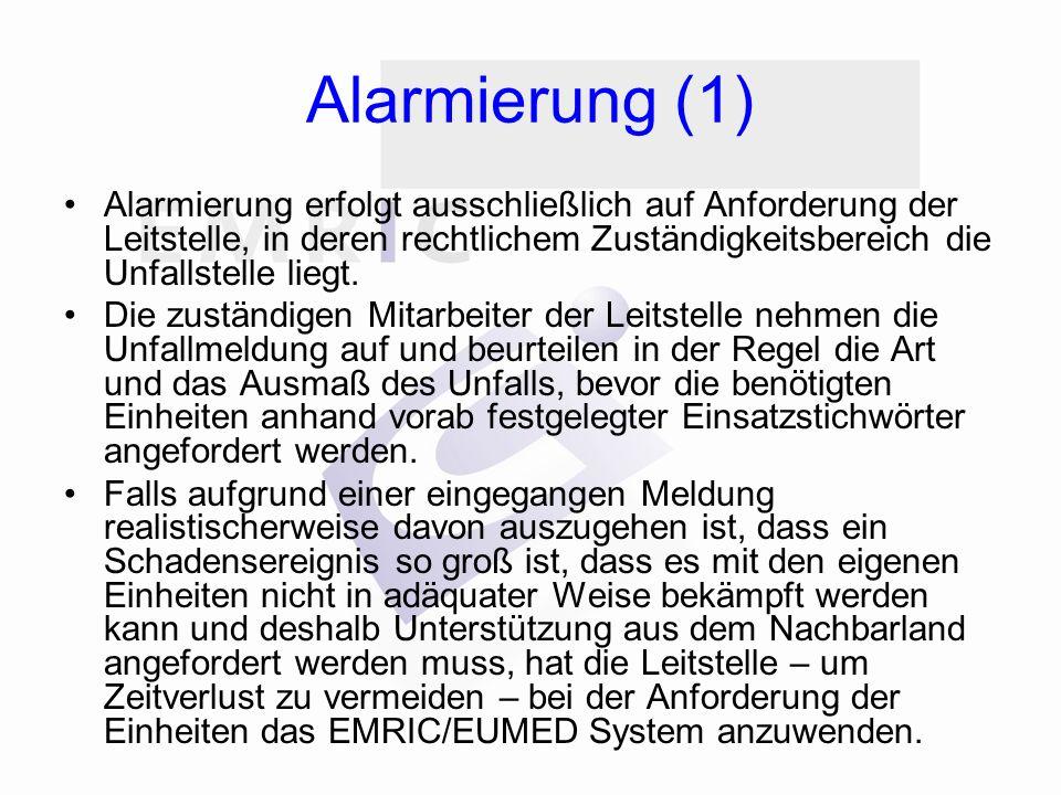 Alarmierung (2) Die Zuständige Einsatzleitung kann die Alarmierung jederzeit aufheben oder die EMRIC/EUMED-Klassifizierung zurückstufen, nachdem Art und Umfang des Schadensereignisses vor Ort ermittelt wurden.