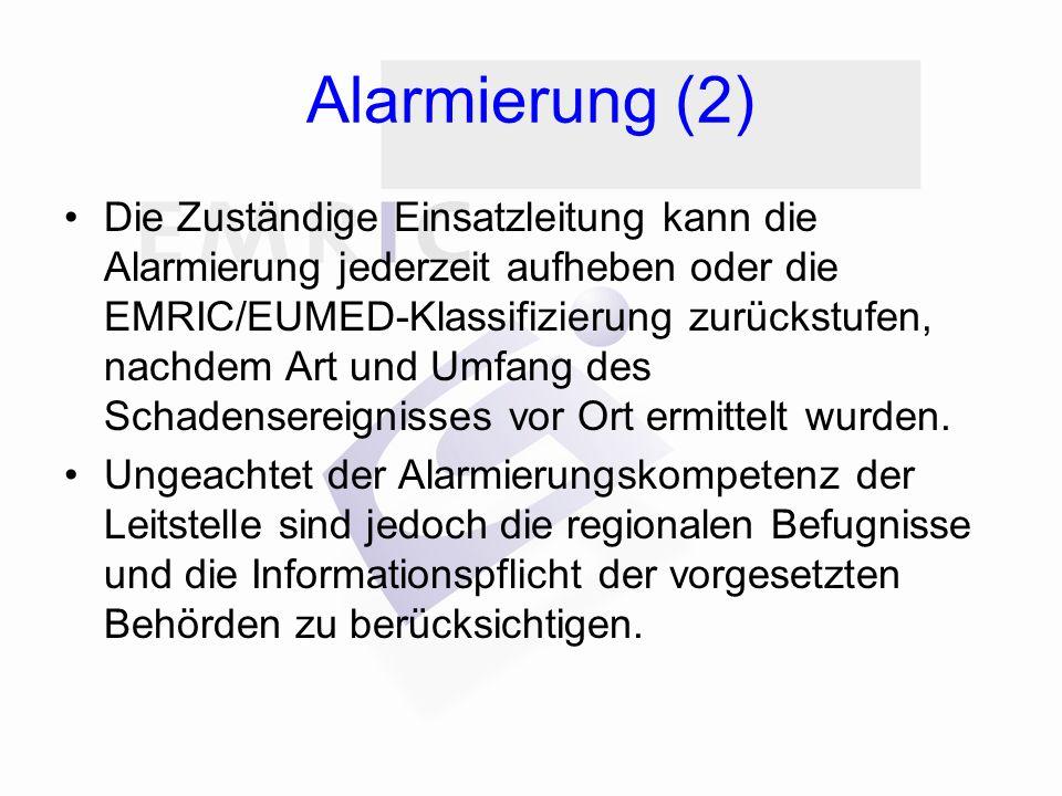 Alarmierung (2) Die Zuständige Einsatzleitung kann die Alarmierung jederzeit aufheben oder die EMRIC/EUMED-Klassifizierung zurückstufen, nachdem Art u