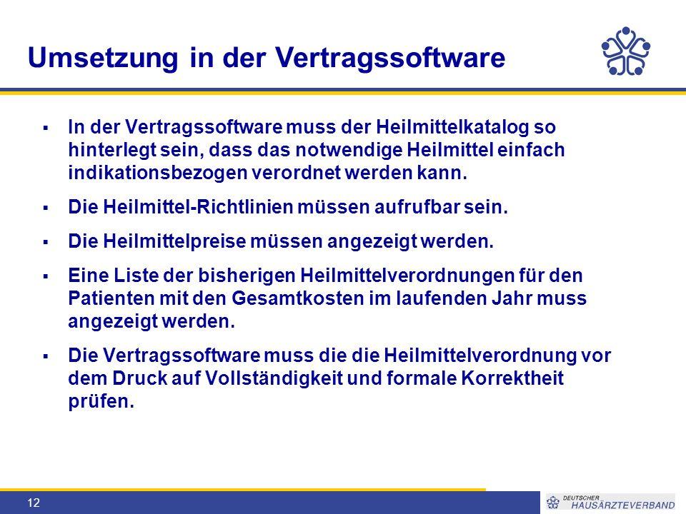 12 Umsetzung in der Vertragssoftware  In der Vertragssoftware muss der Heilmittelkatalog so hinterlegt sein, dass das notwendige Heilmittel einfach indikationsbezogen verordnet werden kann.