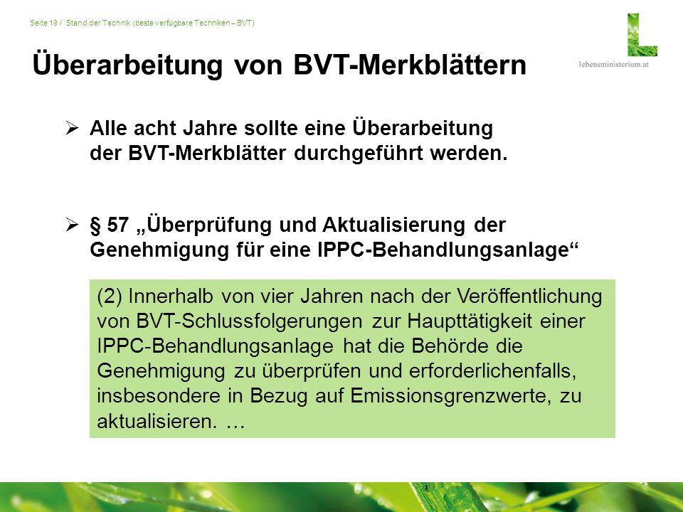 Seite 19 / Stand der Technik (beste verfügbare Techniken – BVT)  Alle acht Jahre sollte eine Überarbeitung der BVT-Merkblätter durchgeführt werden.