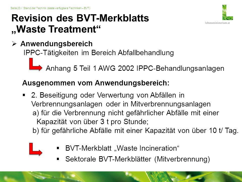 """Seite 23 / Stand der Technik (beste verfügbare Techniken – BVT) Anhang 5 Teil 1 AWG 2002 IPPC-Behandlungsanlagen Revision des BVT-Merkblatts """"Waste Treatment  Anwendungsbereich IPPC-Tätigkeiten im Bereich Abfallbehandlung  2."""