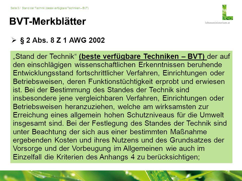 """Seite 3 / Stand der Technik (beste verfügbare Techniken – BVT) """"Stand der Technik (beste verfügbare Techniken – BVT) der auf den einschlägigen wissenschaftlichen Erkenntnissen beruhende Entwicklungsstand fortschrittlicher Verfahren, Einrichtungen oder Betriebsweisen, deren Funktionstüchtigkeit erprobt und erwiesen ist."""