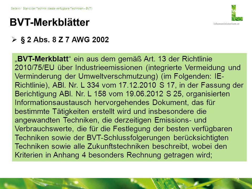 """Seite 5 / Stand der Technik (beste verfügbare Techniken – BVT) 8.""""BVT-Schlussfolgerungen ein Dokument, das die Teile eines BVT-Merkblatts mit den Schlussfolgerungen zu den besten verfügbaren Techniken, ihrer Beschreibung, Informationen zur Bewertung ihrer Anwendbarkeit, den mit den besten verfügbaren Techniken assoziierten Emissionswerten, den dazugehörigen Überwachungsmaßnahmen, den dazugehörigen Verbrauchswerten sowie gegebenenfalls einschlägigen Standortsanierungsmaßnahmen enthält;  § 2 Abs."""