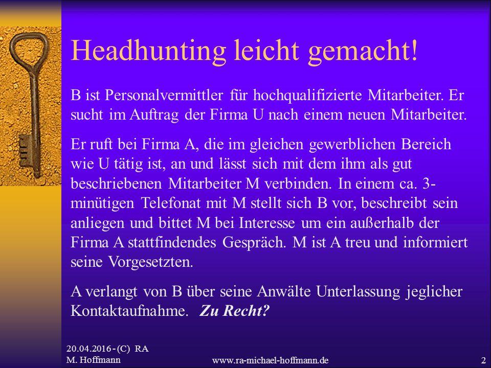 20.04.2016 - (C) RA M. Hoffmannwww.ra-michael-hoffmann.de2 Headhunting leicht gemacht! B ist Personalvermittler für hochqualifizierte Mitarbeiter. Er