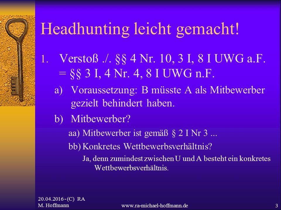 20.04.2016 - (C) RA M. Hoffmannwww.ra-michael-hoffmann.de3 Headhunting leicht gemacht! 1. Verstoß./. §§ 4 Nr. 10, 3 I, 8 I UWG a.F. = §§ 3 I, 4 Nr. 4,