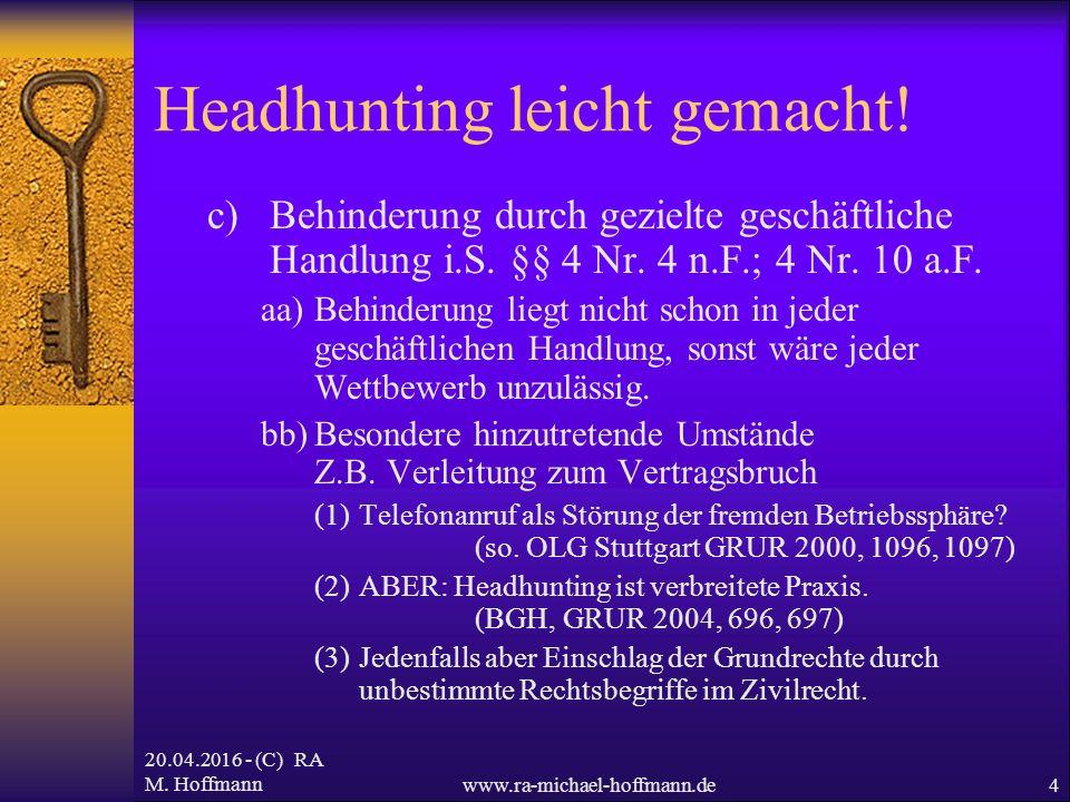 20.04.2016 - (C) RA M. Hoffmannwww.ra-michael-hoffmann.de4 Headhunting leicht gemacht! c)Behinderung durch gezielte geschäftliche Handlung i.S. §§ 4 N