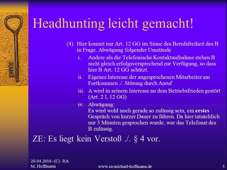 20.04.2016 - (C) RA M. Hoffmannwww.ra-michael-hoffmann.de5 Headhunting leicht gemacht! (4)Hier kommt nur Art. 12 GG im Sinne des Berufsfreiheit des B