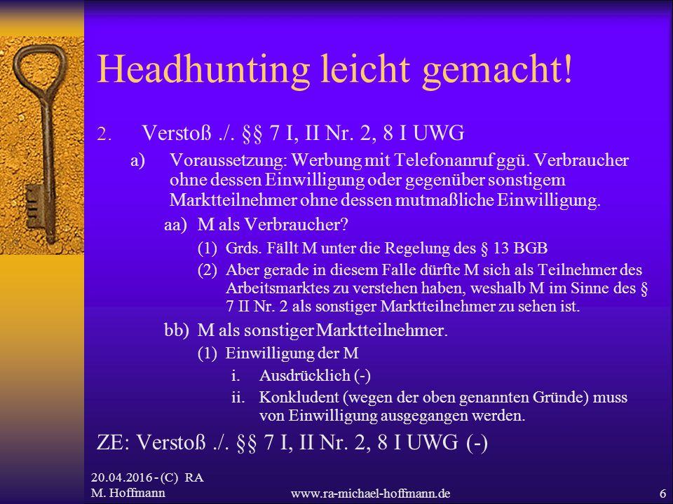20.04.2016 - (C) RA M. Hoffmannwww.ra-michael-hoffmann.de6 Headhunting leicht gemacht.