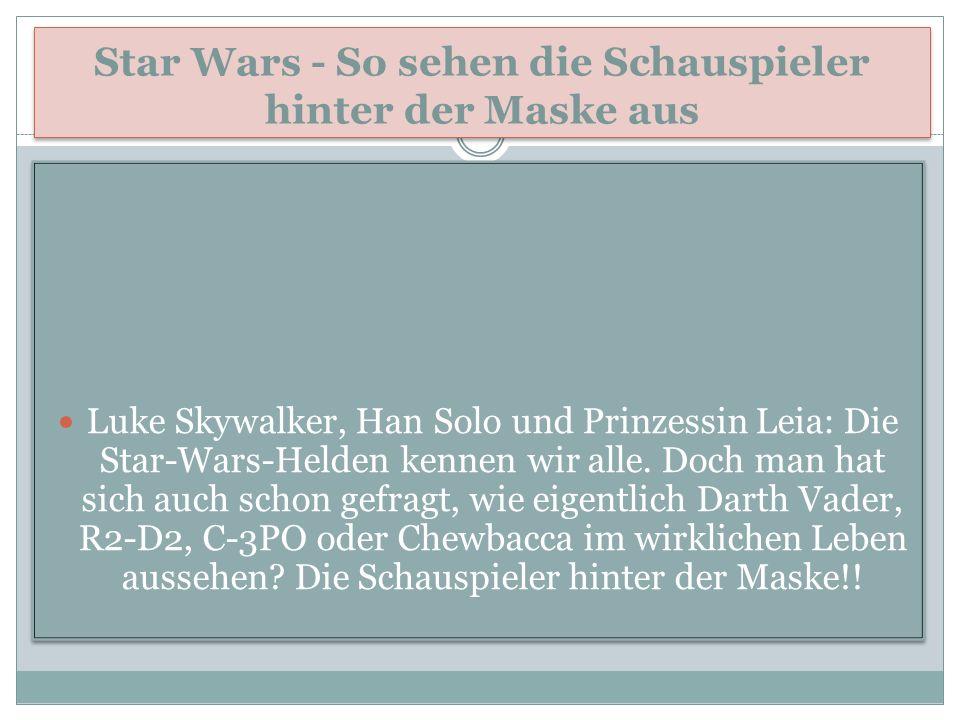 Star Wars - So sehen die Schauspieler hinter der Maske aus Luke Skywalker, Han Solo und Prinzessin Leia: Die Star-Wars-Helden kennen wir alle.
