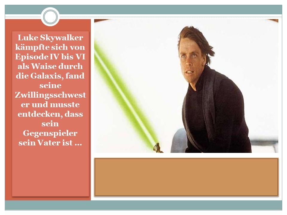 Luke Skywalker kämpfte sich von Episode IV bis VI als Waise durch die Galaxis, fand seine Zwillingsschwest er und musste entdecken, dass sein Gegenspieler sein Vater ist …
