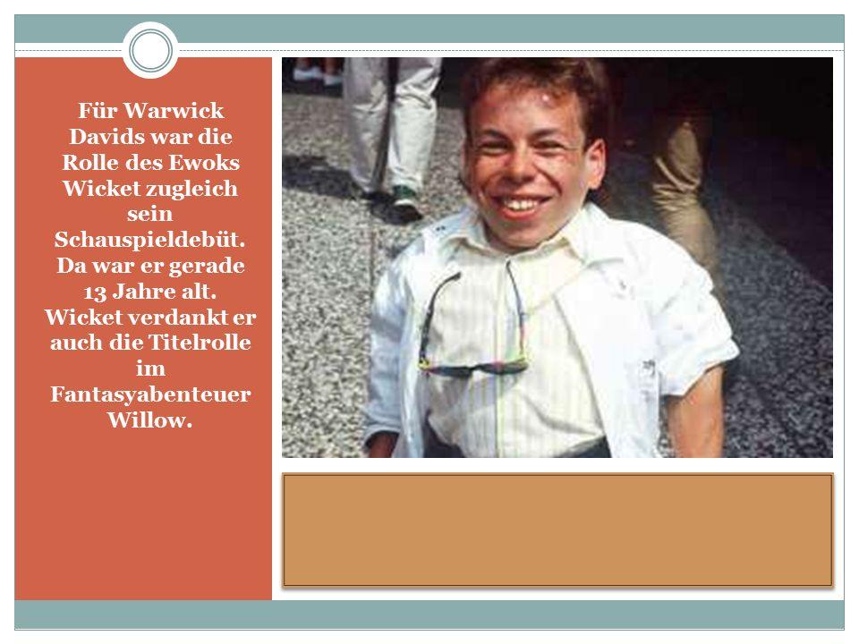 Für Warwick Davids war die Rolle des Ewoks Wicket zugleich sein Schauspieldebüt.