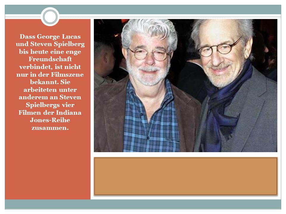 Dass George Lucas und Steven Spielberg bis heute eine enge Freundschaft verbindet, ist nicht nur in der Filmszene bekannt.