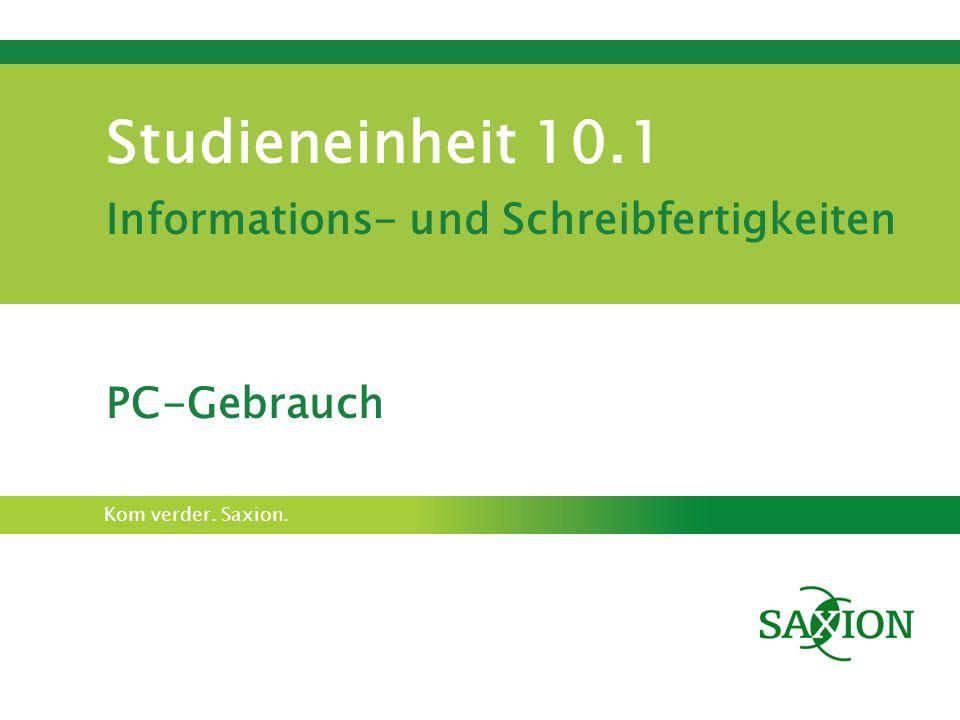 Kom verder. Saxion. Studieneinheit 10.1 Informations- und Schreibfertigkeiten PC-Gebrauch