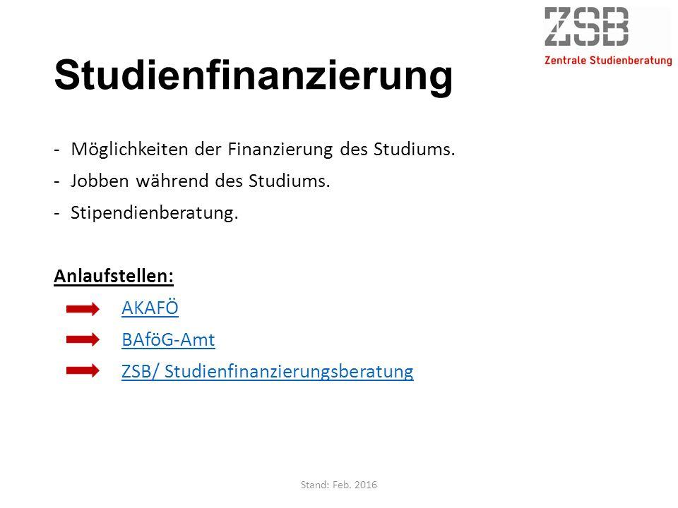 Studienfinanzierung -Möglichkeiten der Finanzierung des Studiums. -Jobben während des Studiums. -Stipendienberatung. Anlaufstellen: AKAFÖ BAföG-Amt ZS